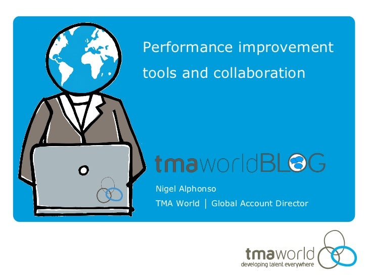 Performance improvementtools and collaboration Nigel Alphonso TMA World │ Global Account Director