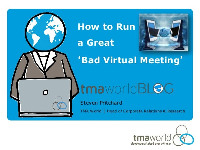 How to Runa Great'Bad Virtual Meeting'Steven PritchardTMA World │ Head of Corporate Relations & Research