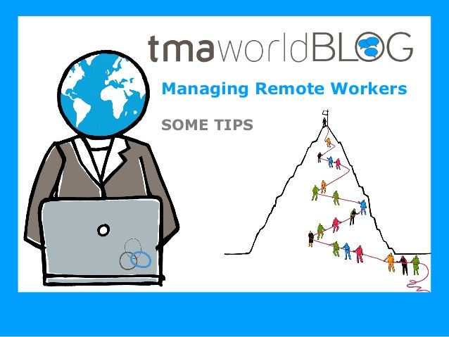 TMA World Blog 2013 Managing Remote Workers - Some Tips
