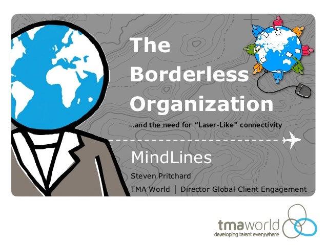 "TheBorderlessOrganization…and the need for ""Laser-Like"" connectivityMindLinesSteven PritchardTMA World │ Director Global C..."