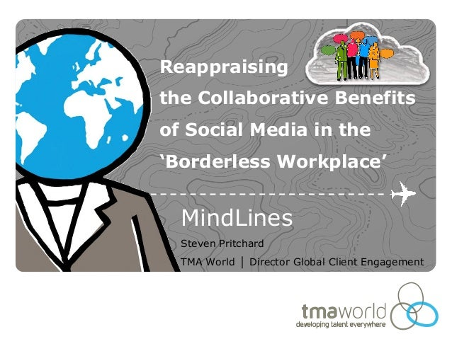 Reappraisingthe Collaborative Benefitsof Social Media in the'Borderless Workplace'  MindLines  Steven Pritchard  TMA World...