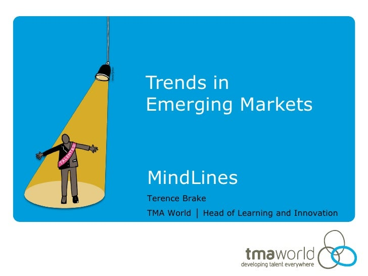 Trends inEmerging MarketsMindLinesTerence BrakeTMA World │ Head of Learning and Innovation