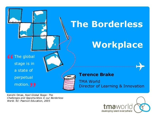 The BorderlessWorkplaceTerence BrakeTMA WorldDirector of Learning & InnovationThe globalstage is ina state ofperpetualmoti...