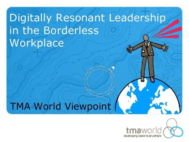 TMA World Viewpoint 23 Digitally Resonant Leadership in the Borderless Workplace
