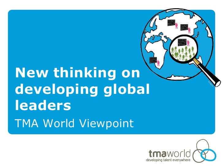 New thinking on developing global leaders TMA World Viewpoint