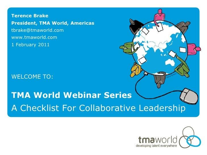 Terence BrakePresident, TMA World, Americastbrake@tmaworld.comwww.tmaworld.com1 February 2011WELCOME TO:TMA World Webinar ...