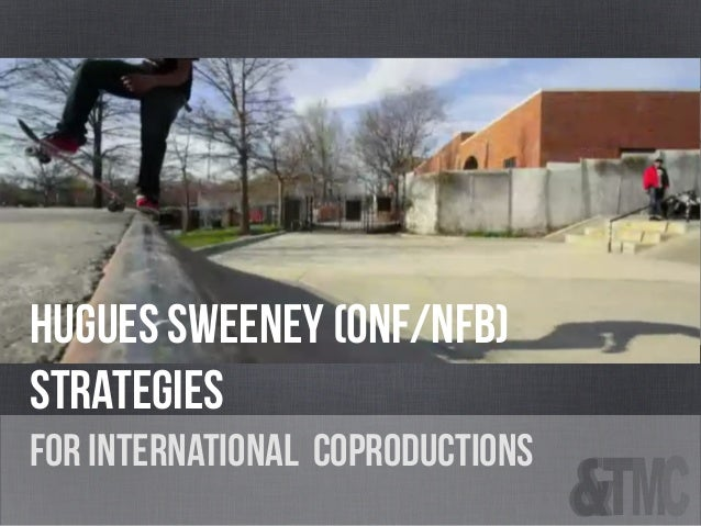 HUGUES SWEENEY (onf/nfb) Strategies for INTERNATIONAL COPRODUCTIONs