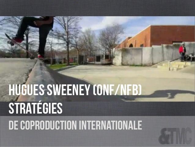 HUGUES SWEENEY (onf/nfb) stratégies de coproduction internationale