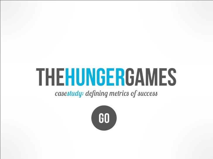 Thehungergames casestudy: defining metrics of success                GO