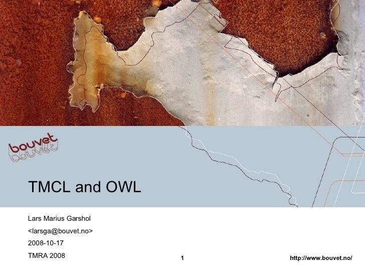 TMCL and OWL Lars Marius Garshol <larsga@bouvet.no> 2008-10-17 TMRA 2008