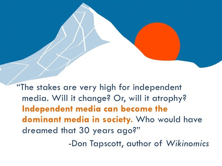 """<ul><li>"""" The stakes are very high for independent media. Will it change? Or, will it atrophy?  Independent media can beco..."""