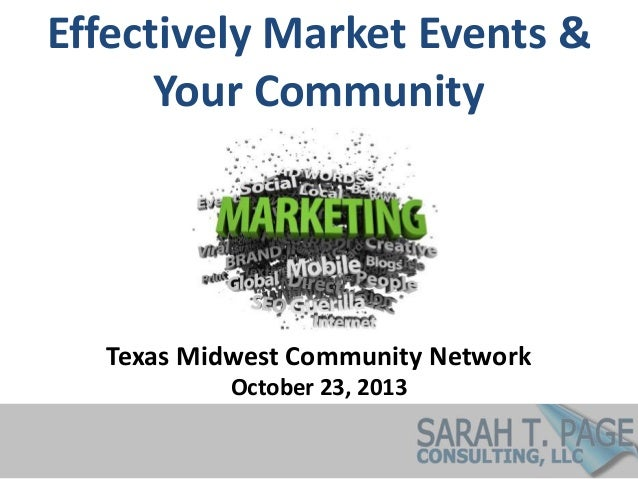 Effectively Market Events & Your Community  Texas Midwest Community Network October 23, 2013