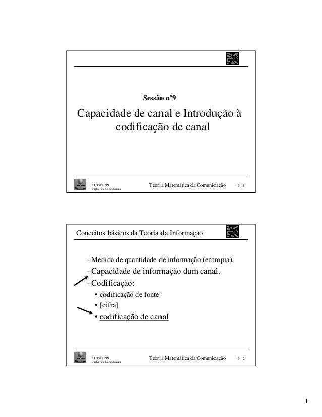 Sessão nº9Capacidade de canal e Introdução à       codificação de canal     CCISEL 99                     Teoria Matemátic...