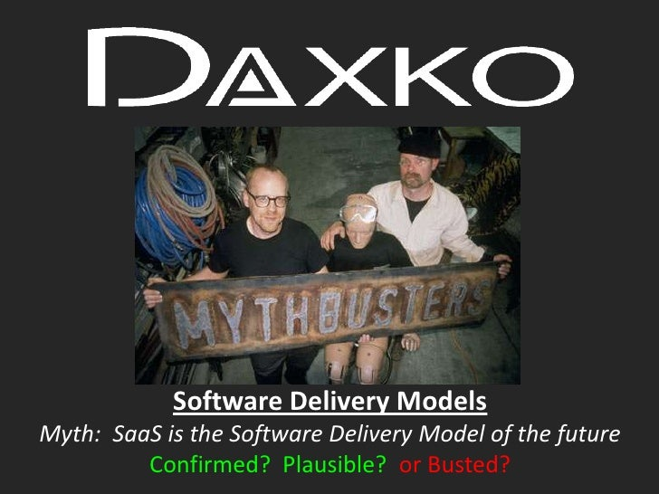 Software Delivery Models<br />Myth:  SaaS is the Software Delivery Model of the future<br />Confirmed?  Plausible?  or Bus...