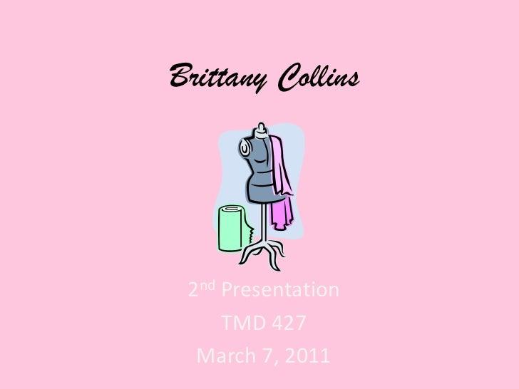 Brittany Collins<br />2nd Presentation<br />TMD 427<br />March 7, 2011<br />