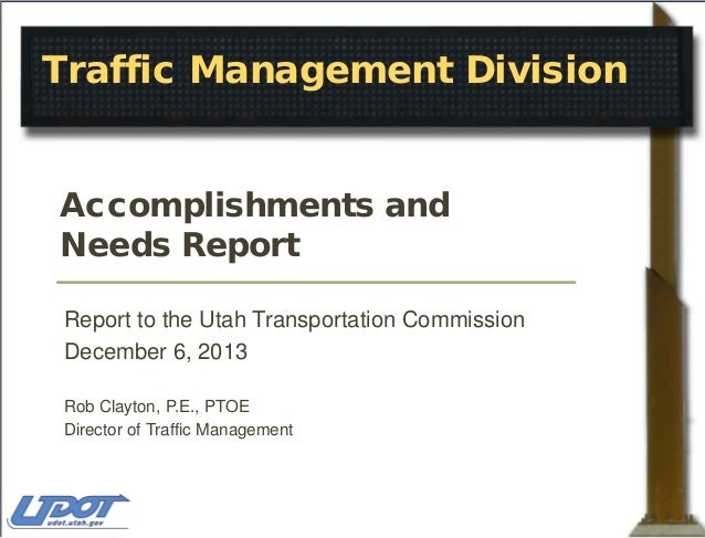 Traffic Management Division Accomplishments and Needs Report Report to the Utah Transportation Commission December 6, 2013...