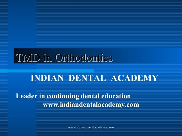 TMD in Orthodontics INDIAN DENTAL ACADEMY Leader in continuing dental education www.indiandentalacademy.com www.indiandent...