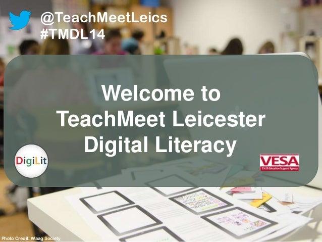Welcome to TeachMeet Leicester Digital Literacy @TeachMeetLeics #TMDL14 Photo Credit: Waag Society