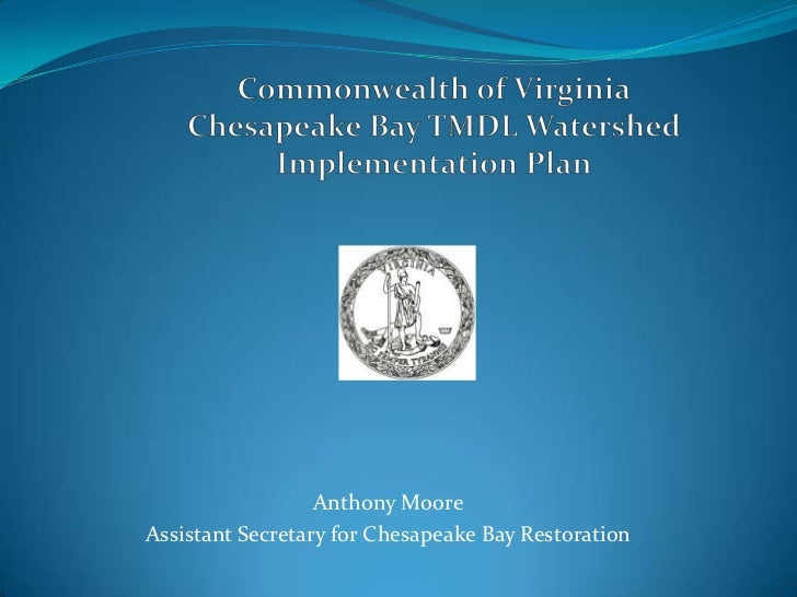 Commonwealth of VirginiaChesapeake Bay TMDL Watershed Implementation Plan<br />Anthony Moore<br />Assistant Secretary for ...