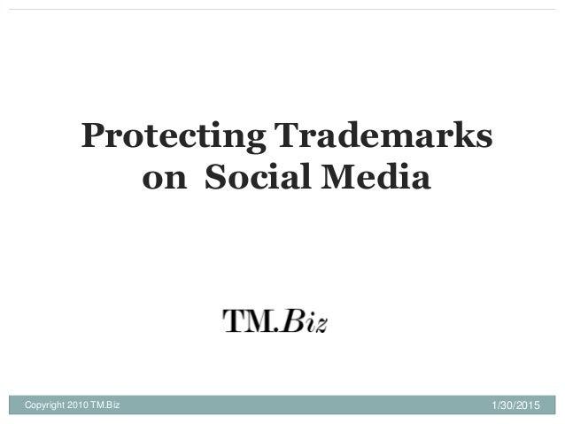 1/30/2015Copyright 2010 TM.Biz Protecting Trademarks on Social Media