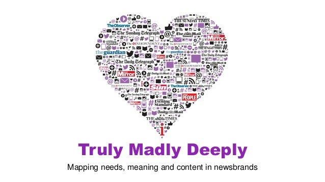 Truly Madly Deeply Mapping needs, meaning and content in newsbrands