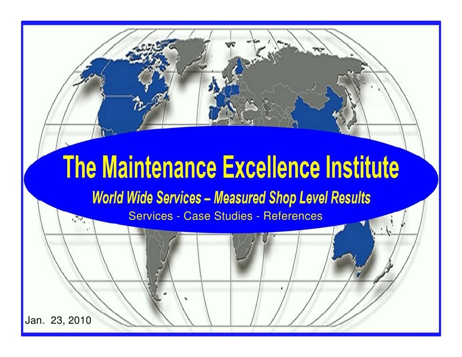 Services - Case Studies - References     Jan. 23, 2010                       The Maintenance Excellence Institute