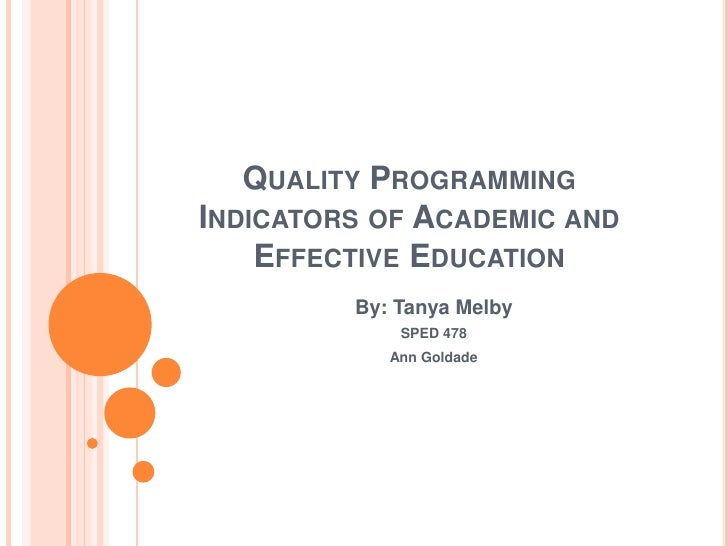 Quality Programming Indicators of Academic and Effective Education<br />By: Tanya Melby<br />SPED 478<br />Ann Goldade<br />