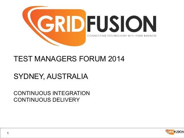 TEST MANAGERS FORUM 2014 SYDNEY, AUSTRALIA CONTINUOUS INTEGRATION CONTINUOUS DELIVERY 1