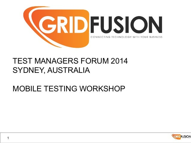 TEST MANAGERS FORUM 2014 SYDNEY, AUSTRALIA MOBILE TESTING WORKSHOP 1