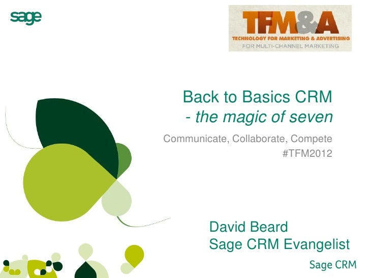 Back to Basics CRM   - the magic of sevenCommunicate, Collaborate, Compete                        #TFM2012        David Be...