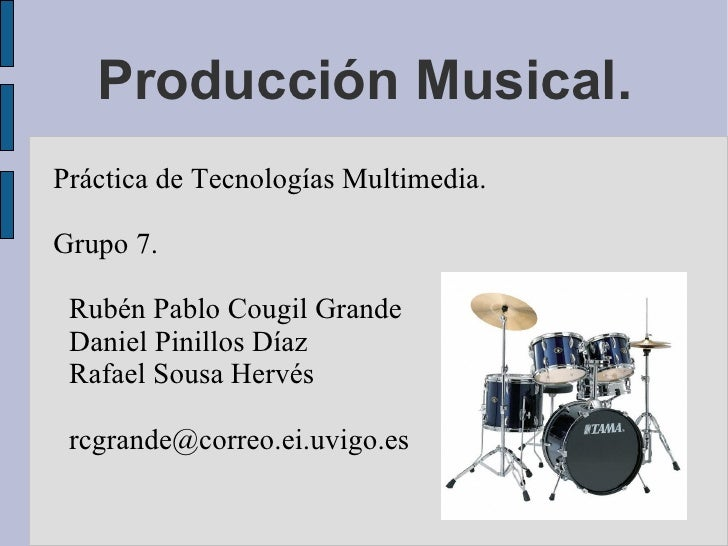 Producción Musical. Práctica de Tecnologías Multimedia. Grupo 7. <ul><ul><li>Rubén Pablo Cougil Grande