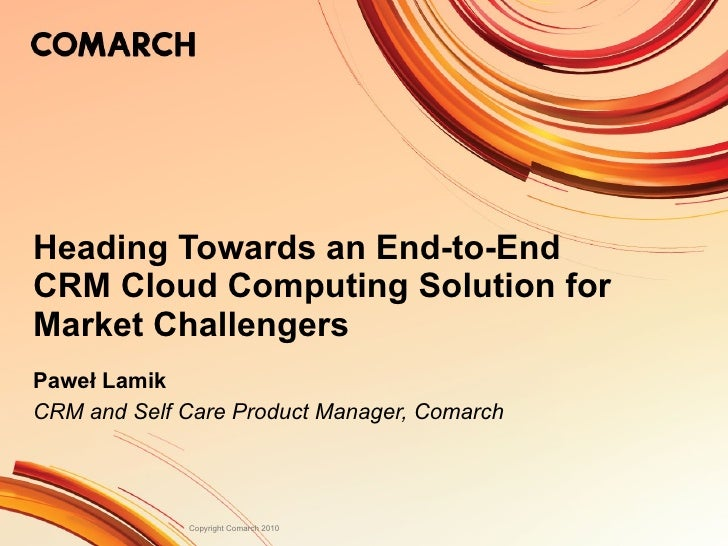 Heading Towards an End-to-End CRM Cloud Computing Solution for Market Challengers