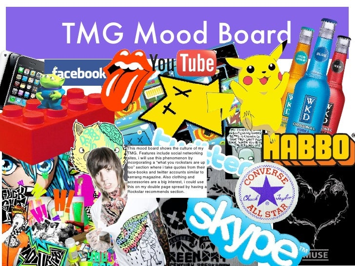 TMG Mood Board      This mood board shows the culture of my    TMG. Features include social networking    sites, i will us...