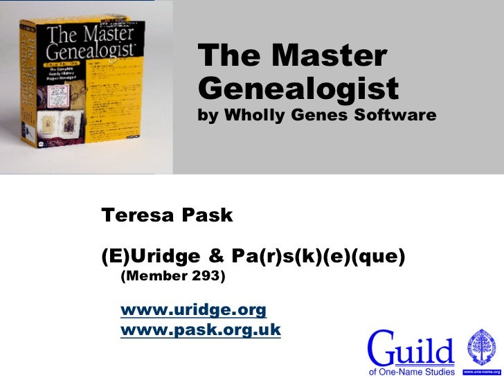 The Master         Genealogist         by Wholly Genes SoftwareTeresa Pask(E)Uridge & Pa(r)s(k)(e)(que) (Member 293) www.u...