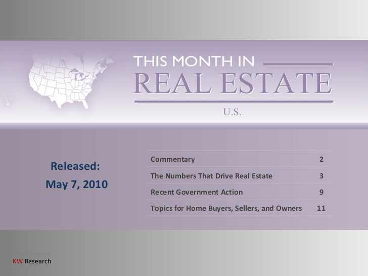 Released: May 7, 2010 Commentary 2 The Numbers That Drive Real Estate 3 Recent Government Action 9 Topics for Home Buyers,...