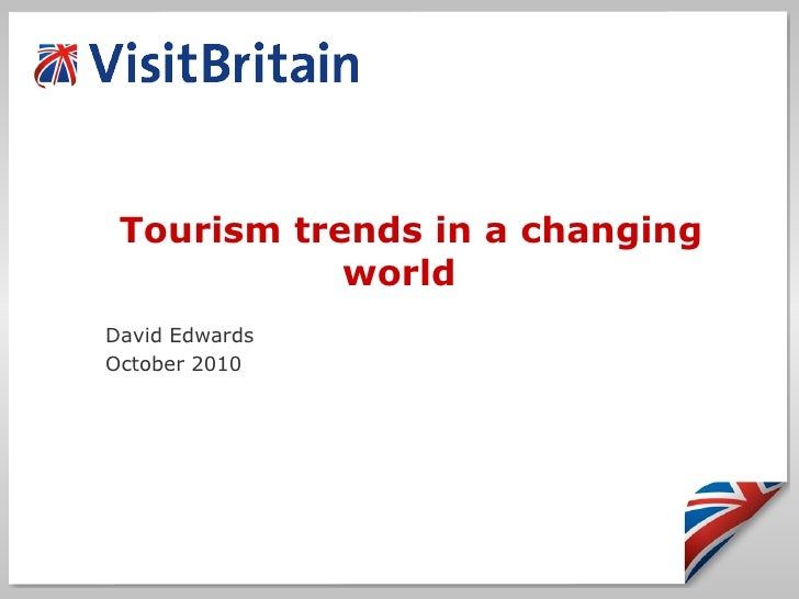 Tourism trends in a changing world David Edwards October 2010