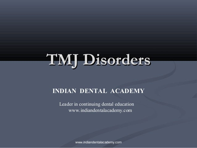 TMJ DisordersTMJ Disorders INDIAN DENTAL ACADEMY Leader in continuing dental education www.indiandentalacademy.com www.ind...