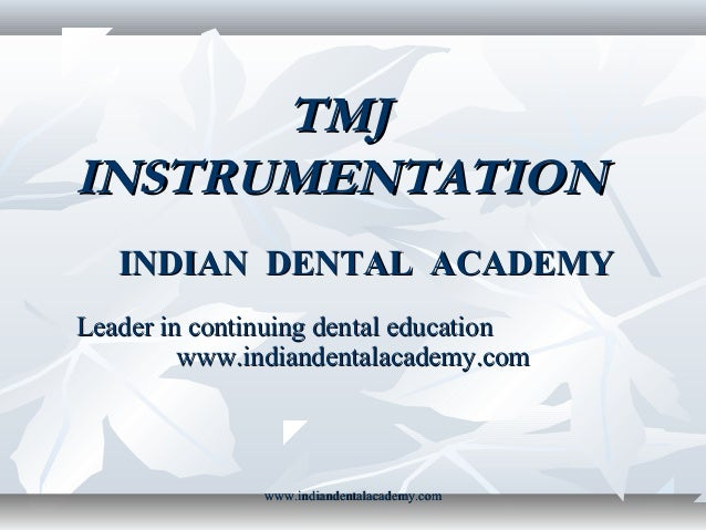 TMJ INSTRUMENTATION INDIAN DENTAL ACADEMY Leader in continuing dental education www.indiandentalacademy.com  www.indianden...