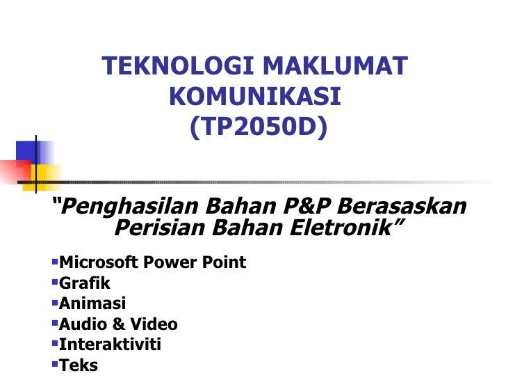 TEKNOLOGI MAKLUMAT KOMUNIKASI  (TP2050D) <ul><li>Microsoft Power Point </li></ul><ul><li>Grafik </li></ul><ul><li>Animasi ...