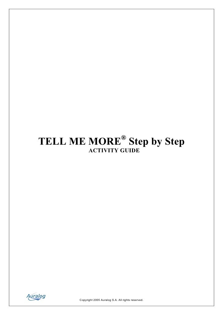 TELL ME MORE® Step by Step             ACTIVITY GUIDE       Copyright 2005 Auralog S.A. All rights reserved.