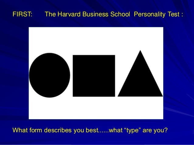 "FIRST: The Harvard Business School Personality Test : What form describes you best......what ""type"" are you?"