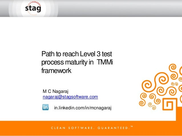 Path to reach Level 3 test process maturity in TMMi framework M C Nagaraj nagaraj@stagsoftware.com in.linkedin.com/in/mcna...