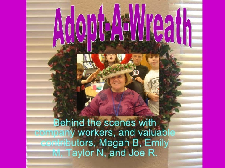 Behind the scenes with company workers, and valuable contributors, Megan B, Emily M, Taylor N, and Joe R. Adopt-A-Wreath