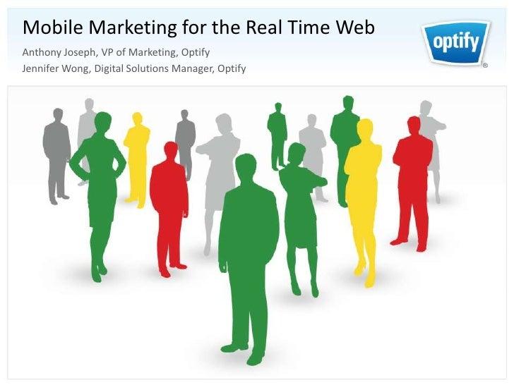 Mobile Marketing for the Real Time WebAnthony Joseph, VP of Marketing, OptifyJennifer Wong, Digital Solutions Manager, Opt...