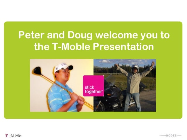 Peter and Doug welcome you to   the T-Moble Presentation