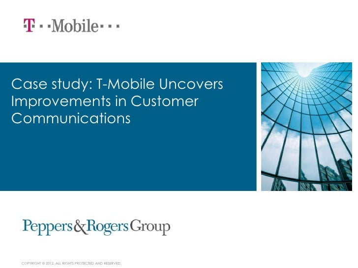 Case study: T-Mobile UncoversImprovements in CustomerCommunications COPYRIGHT © 2012. ALL RIGHTS PROTECTED AND RESERVED.