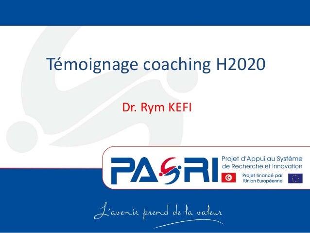 Témoignage coaching H2020 Dr. Rym KEFI