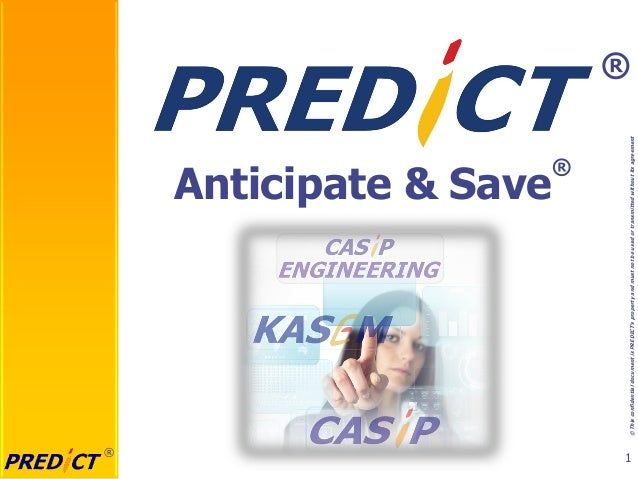 Anticipate & Save  ®  ® © This confidential document is PREDICT's property and must not be used or transmitted without its...
