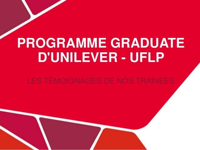 PROGRAMME GRADUATE  D'UNILEVER - UFLP  LES TÉMOIGNAGES DE NOS TRAINEES