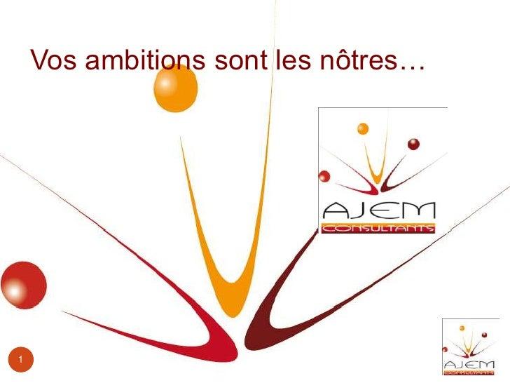 1<br />Vos ambitions sont les nôtres…<br />